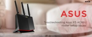 Troubleshooting Asus RT-AC86U router setup issues